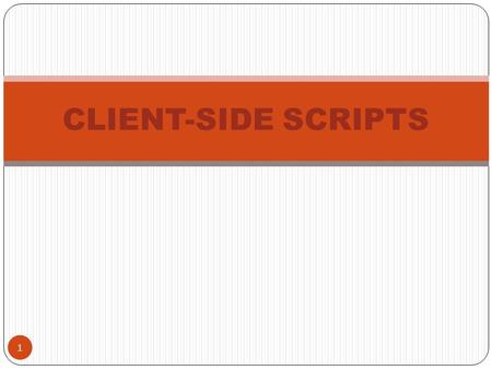 1 CLIENT-SIDE SCRIPTS. Objectives 2 Learn how to reference objects in HTML documents using the HTML DOM and <strong>dot</strong> syntax Learn how to create client-side.