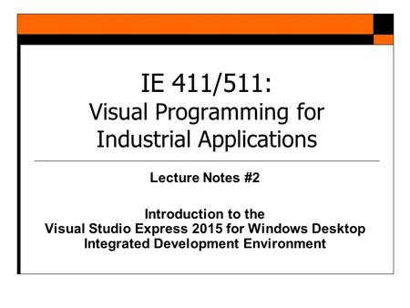 IE 411/511: Visual Programming for Industrial Applications