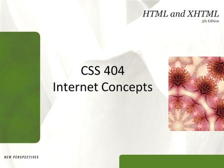 CSS 404 Internet Concepts. XP Objectives Developing a Web page and a Website Working with CSS (Cascading Style Sheets) Web Tables Web Forms Multimedia.