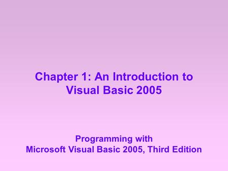 Chapter 1: An Introduction to Visual Basic 2005 Programming with Microsoft Visual Basic 2005, Third Edition.