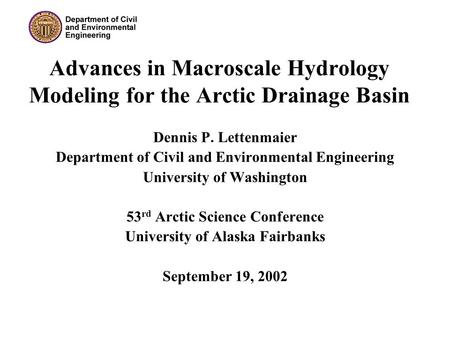 Advances in Macroscale Hydrology Modeling for the Arctic Drainage Basin Dennis P. Lettenmaier Department of Civil and Environmental Engineering University.