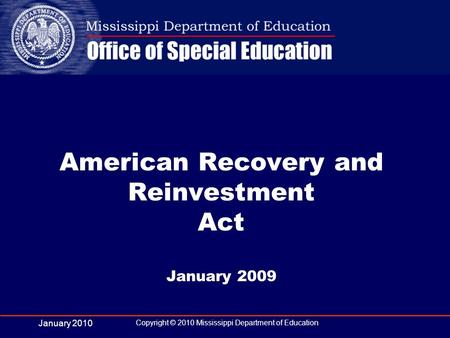 January 2010 Copyright © 2010 Mississippi Department of Education American Recovery and Reinvestment Act January 2009.