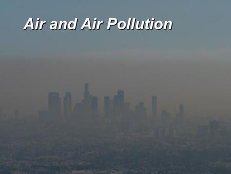 Air and Air Pollution. Key Concepts  Structure and composition of the atmosphere  Types and sources of outdoor air pollution  Types, formation, and.