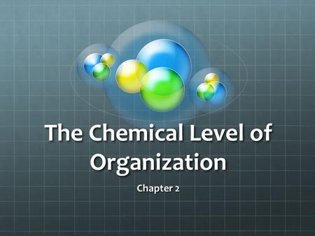 The Chemical Level of Organization Chapter 2. Atoms and Molecules Atoms are the smallest units of matter, they consist of protons, neutrons, and electrons.