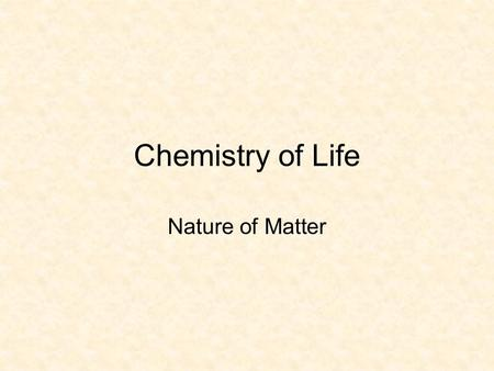 Chemistry of Life Nature of Matter Matter- Anything that has Mass and Volume Atoms are the smallest unit of matter that cannot be broken down by chemical.