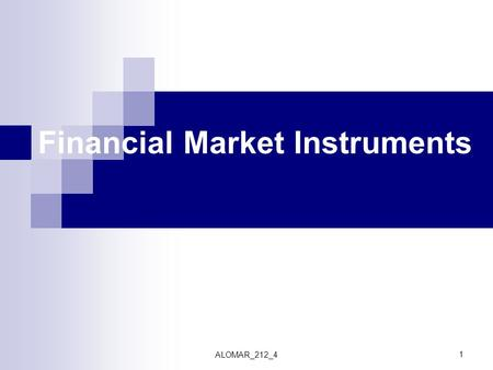 ALOMAR_212_4 1 Financial Market Instruments. ALOMAR_212_42 What are the securities (instruments) traded in the financial market? 1- Money Market Instruments: