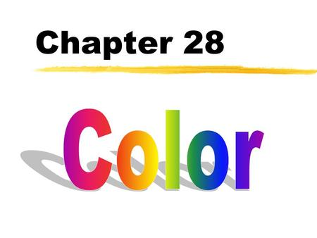Chapter 28. CHAPTER 28 - COLOR The physicist sees colors as frequencies of light emitted or reflected by things. For example, we see red in a rose when.