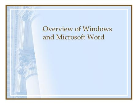 Overview of Windows and Microsoft Word. Operating System Performs 3 functions –Controls the hardware of the computer Screen, keyboard, disk drives, etc.