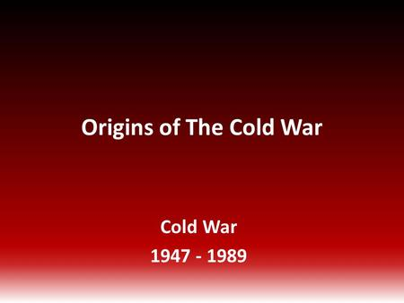 Origins of The Cold War Cold War 1947 - 1989. How America and the Soviets Differed America Capitalism Wanted stronger, united Germany Wanted independent.