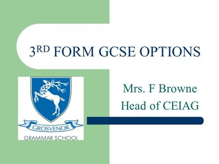 3 RD FORM GCSE OPTIONS Mrs. F Browne Head of CEIAG.