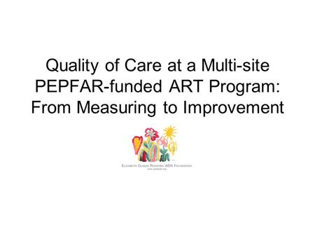 Quality of Care at a Multi-site PEPFAR-funded ART Program: From Measuring to Improvement.