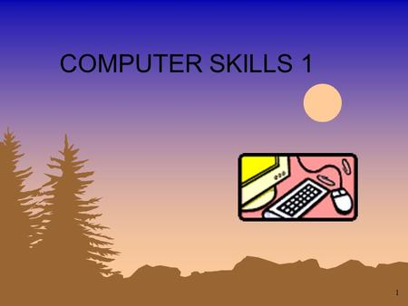 1 COMPUTER SKILLS 1 2 Objectives: 1. To learn how to use a tool that God has put into our world and daily lives. Learn how to both use it and appreciate.