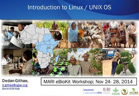 Dedan Githae, BecA-ILRI Hub Introduction to Linux / UNIX OS MARI eBioKit Workshop; Nov 24- 28, 2014.