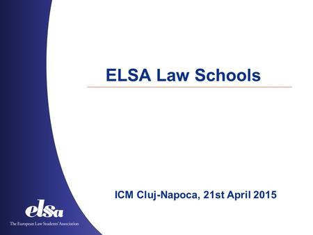 ELSA Law Schools ICM Cluj-Napoca, 21st April 2015.