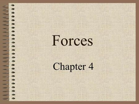 Forces Chapter 4. Force & Motion Force-a push or a pull on an object System-the object(s) experiencing the force Environment-the world around the system.