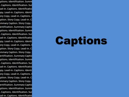 Captions. Captions Captions are one of the most important parts of the yearbook. Every picture or module needs a caption, whether it be a summary caption,