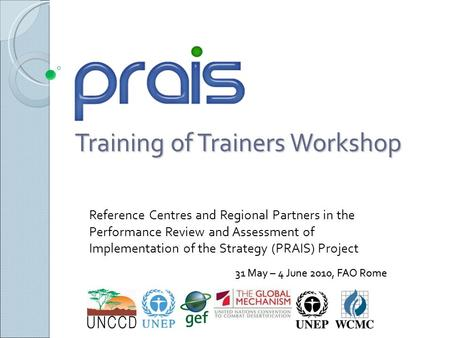 Training of Trainers Workshop Reference Centres and Regional Partners in the Performance Review and Assessment of Implementation of the Strategy (PRAIS)