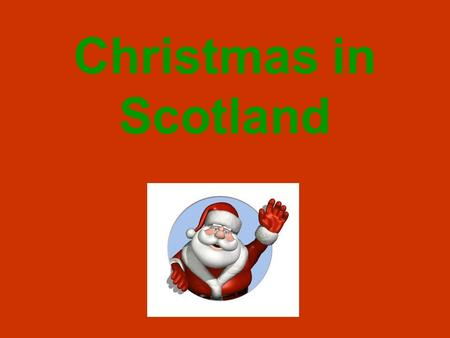 Christmas in Scotland. Throughout December families decorate their houses and put up their Christmas trees. Most people buy their Christmas presents,