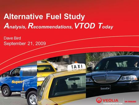 Alternative Fuel Study A nalysis, R ecommendations, VTOD T oday Dave Bird September 21, 2009.