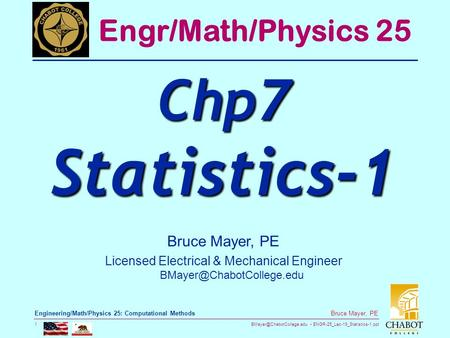 ENGR-25_Lec-19_Statistics-1.ppt 1 Bruce Mayer, PE Engineering/<strong>Math</strong>/Physics 25: Computational Methods Bruce Mayer, PE Licensed.