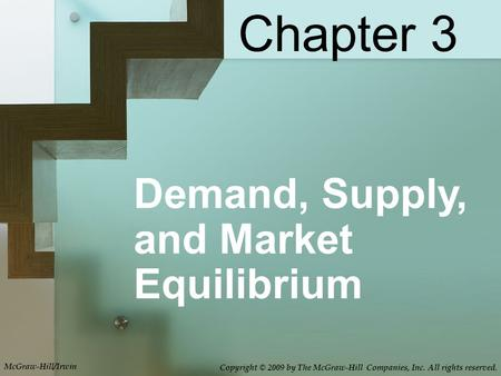 Demand, Supply, and Market Equilibrium Chapter 3 Copyright © 2009 by The McGraw-Hill Companies, Inc. All rights reserved. McGraw-Hill/Irwin.