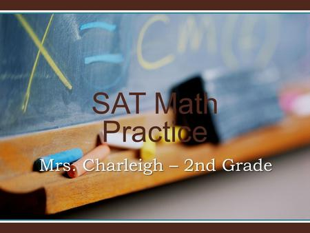 SAT Math Practice Mrs. Charleigh – 2nd Grade. Number Sense a. Which number is: three hundred four 340 34 3004 304 b. Which number is : two hundred eleven.