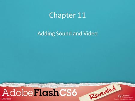 Chapter 11 Adding Sound and Video. Chapter 11 Lessons 1.Work with sound 2.Specify synchronization options 3.Modify sounds 4.Use ActionScript with sound.