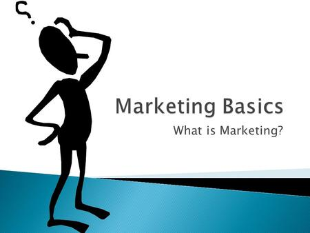 What is Marketing?.  The process of developing, promoting, and distributing products and services, to satisfy customers needs and wants.