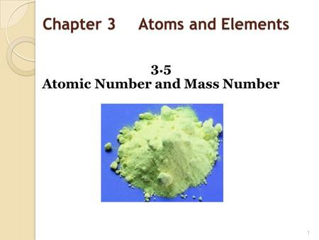 Chapter 3 Atoms and Elements 3.5 Atomic Number and Mass Number 1.
