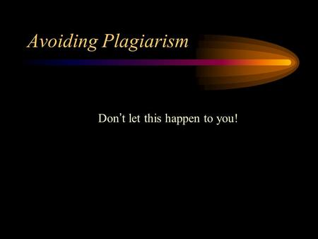 Avoiding Plagiarism Don ' t let this happen to you!