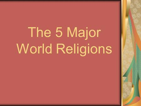 The 5 Major World Religions. HINDUISM Background Origins in India - Vedas A Way of Life Monotheistic – Brahmaan Polytheistic – sculptures, idols 3 rd.