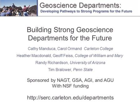 Building Strong Geoscience Departments for the Future Cathy Manduca, Carol Ormand Carleton College Heather Macdonald, Geoff Feiss, College of William and.