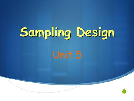  Sampling Design Unit 5. Do frog fairy tale p.89 Do frog fairy tale p.89.