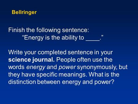 "Finish the following sentence: ""Energy is the ability to ____."""
