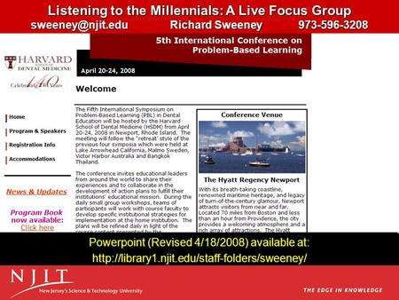 Listening to the Millennials: A <strong>Live</strong> Focus Group Richard Sweeney 973-596-3208 Powerpoint (Revised 4/18/2008) available at: