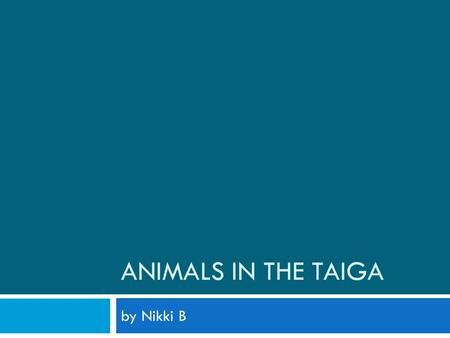 ANIMALS IN THE TAIGA by Nikki B. Abiotic <strong>And</strong> Biotic In the Taiga  There are lots of helpful biotic <strong>and</strong> abiotic in taiga that help various kinds of animals.