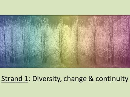 Strand 1: Diversity, change & continuity. Biodiversity & Classification of micro-organisms.