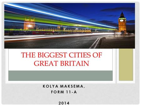 KOLYA MAKSEMA, FORM 11-A 2014 THE BIGGEST CITIES OF GREAT BRITAIN.