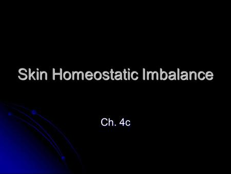Skin Homeostatic Imbalance Ch. 4c. What goes wrong with skin? What skin problems do you know about? What skin problems do you know about?