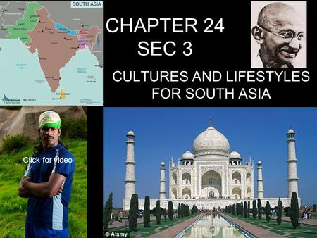 CHAPTER 24 SEC 3 CULTURES AND LIFESTYLES FOR SOUTH ASIA Click for video.