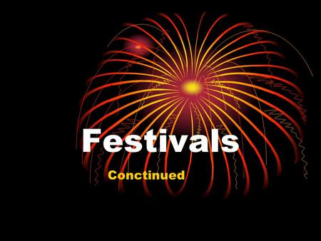 Festivals Conctinued What is your favourite holiday of the year? What festivals or <strong>celebrations</strong> do you enjoy in your city or town? Do you like spending.