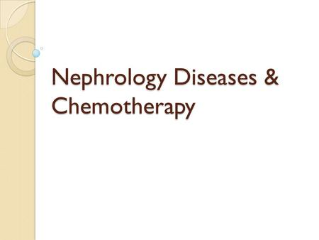 Nephrology Diseases & Chemotherapy. Idiopathic Nephrotic Syndrome (NS) Caused by renal diseases that increase the permeability across the glomerular filtration.