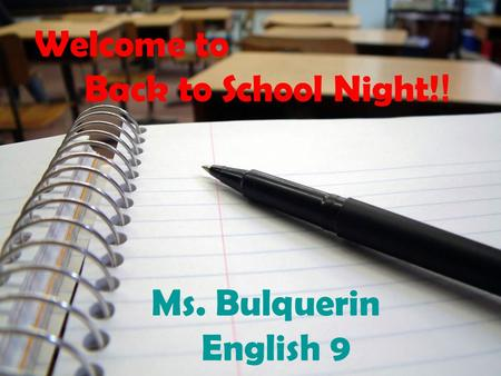 Welcome to Back to School Night! ! Ms. Bulquerin English 9.