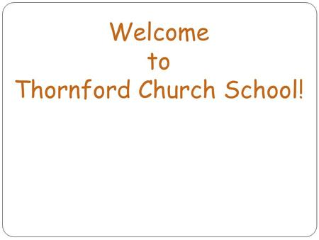 Welcome to Thornford Church School!. Agenda 'Your Child Starting in School' and Communication Routines The Curriculum Learning Journeys Reading and Rewards.