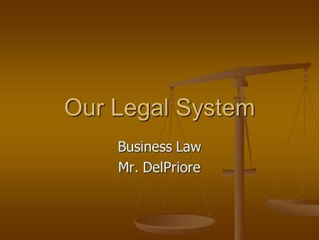 Our Legal System Business Law Mr. DelPriore. Our Laws What is law? What is law? Enforceable rules of conduct in a society Enforceable rules of conduct.