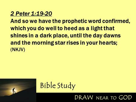 2 Peter 1:19-20 And so we have the prophetic word confirmed, which you do well to heed as a light that shines in a dark place, until the day dawns and.