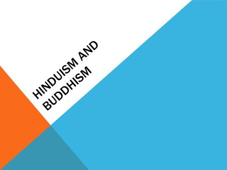HINDUISM AND BUDDHISM. Basic facts  Combination of many ancient religions  Began as a Polytheistic Religion  Aryan and Indus River Valley religions.