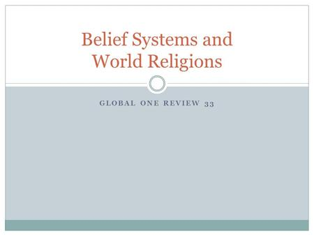 GLOBAL ONE REVIEW 33 Belief Systems and World Religions.