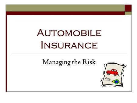 Automobile Insurance Managing the Risk. 1.16.1.G1 © Family Economics & Financial Education – Revised November 2004 – Transportation Unit – Automobile.