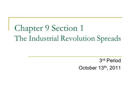 Chapter 9 Section 1 The Industrial Revolution Spreads 3 rd Period October 13 th, 2011.